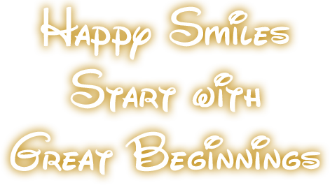Happy Smiles Start With Great Beginnings